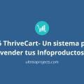 ThriveCart- Un sistema para vender tus Infoproductos
