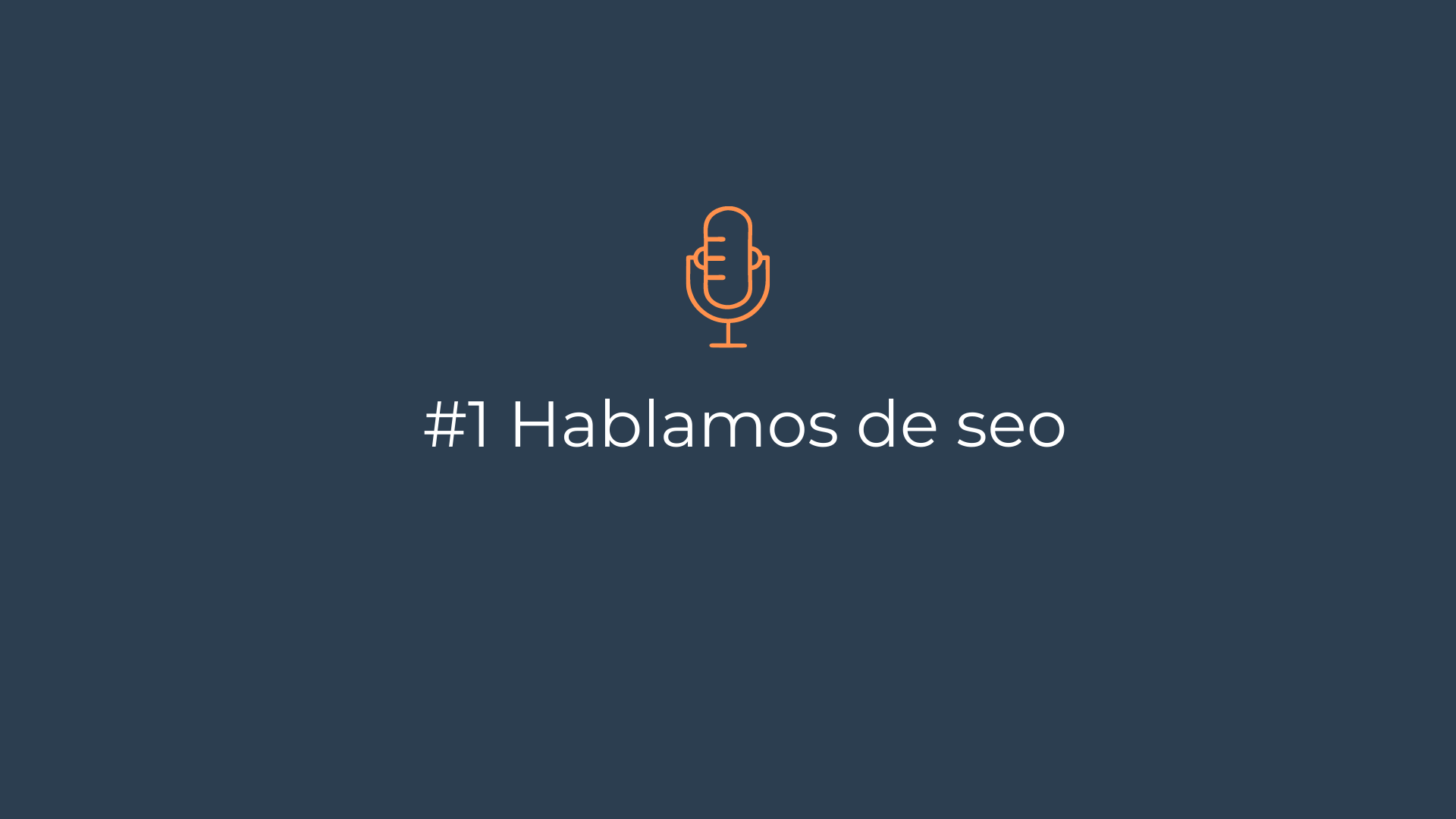 Episodio 1 – Hablamos de seo