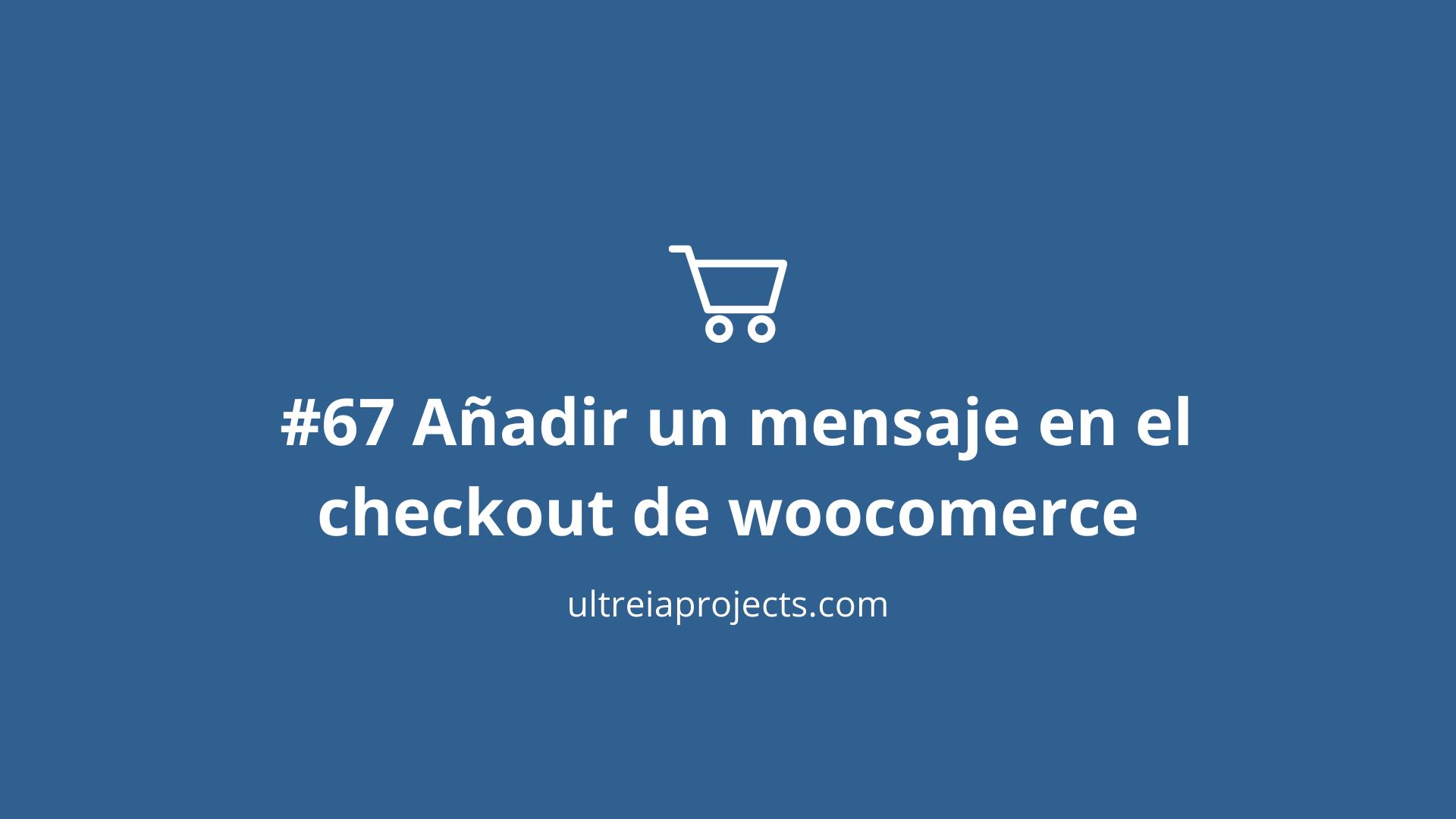 Añadir un mensaje en el checkout de woocomerce