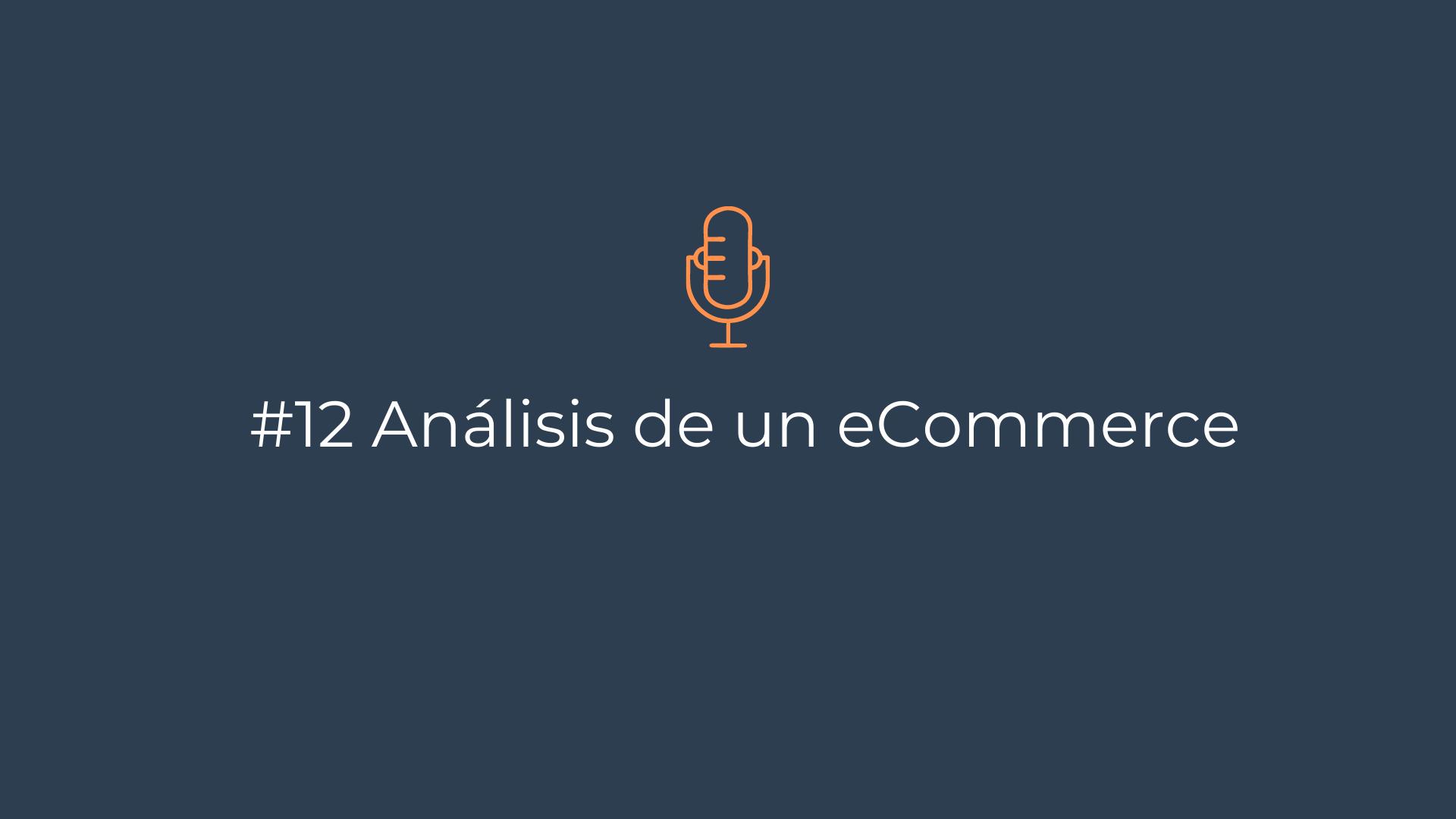 Episodio 12 – Análisis de un eCommerce