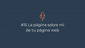 Episodio 15 – La página sobre mi de tu página web