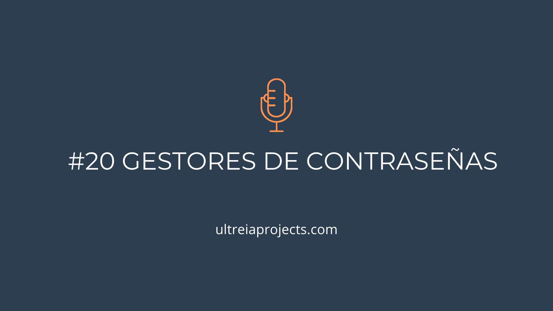 Episodio 20 Podcast Ultreia Projects - Gestores de contraseñas