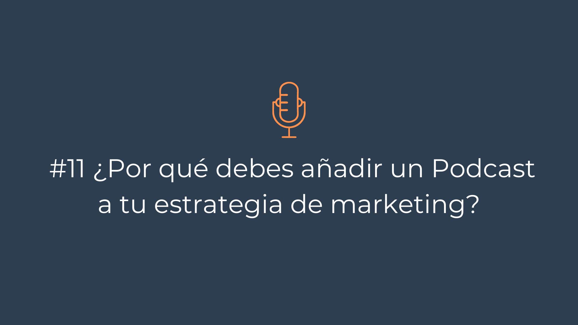 Portada Episodio 11 – Por qué debes añadir un Podcast a tu estrategia de marketing